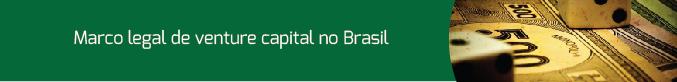 Marco Legal de Venture Capital no Brasil
